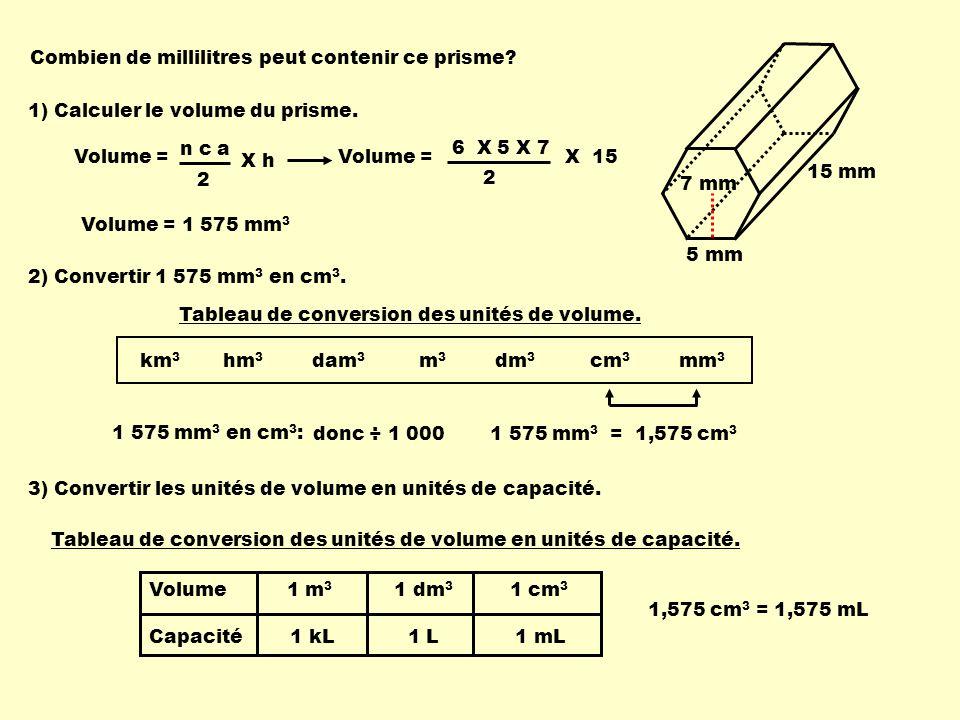6 X 5 X 7 Volume = 2 X 15 Combien de millilitres peut contenir ce prisme.