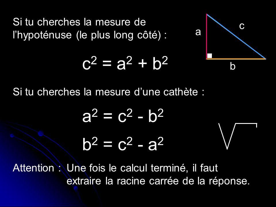 Exemples : Trouve les mesures manquantes dans les triangles suivants : c 2 = a 2 + b 2 c 2 = 3 2 + 4 2 c 2 = 9 + 16 c 2 = 25 c = 5 Réponse : La mesure manquante est de 5 unités ou 5u.