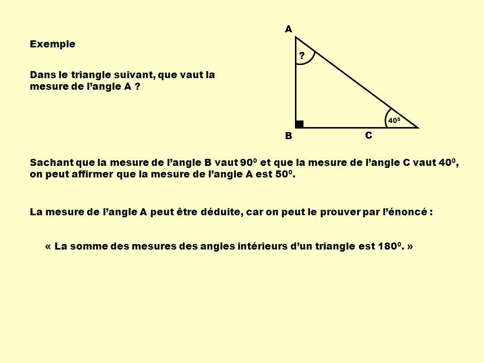 Exemple A B C ? 40 0 Dans le triangle suivant, que vaut la mesure de langle A ? Sachant que la mesure de langle B vaut 90 0 et que la mesure de langle