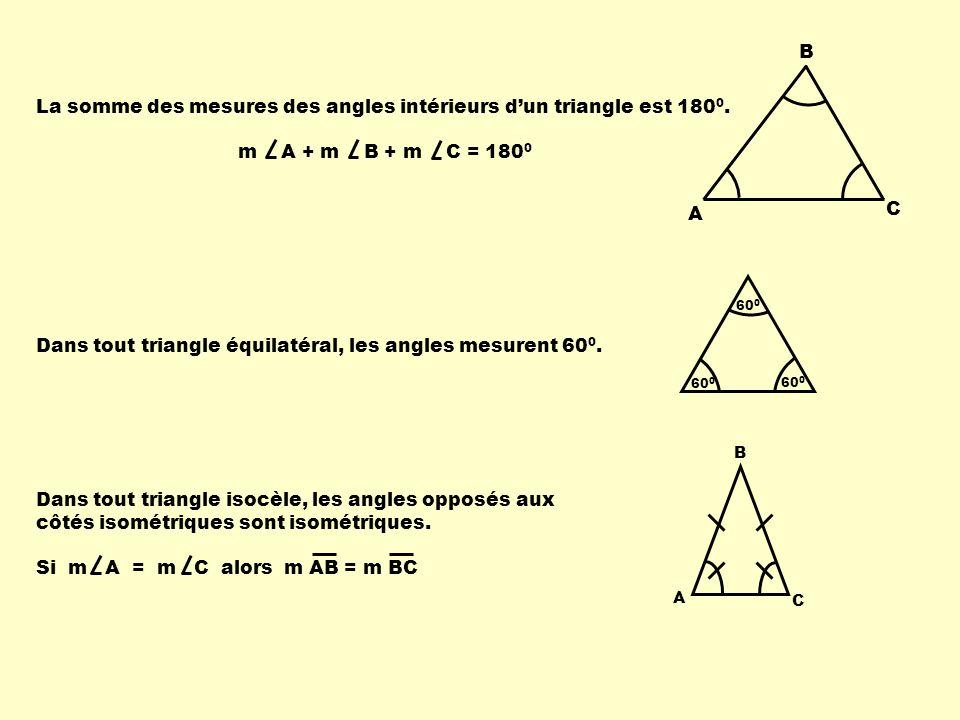 A B C Dans tout triangle équilatéral, les angles mesurent 60 0. 60 0 A B C La somme des mesures des angles intérieurs dun triangle est 180 0. m A + m