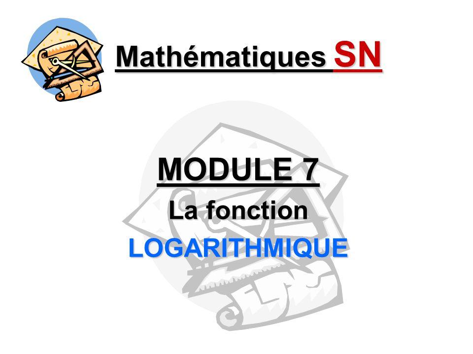 Mathématiques SN MODULE 7 La fonction LOGARITHMIQUE
