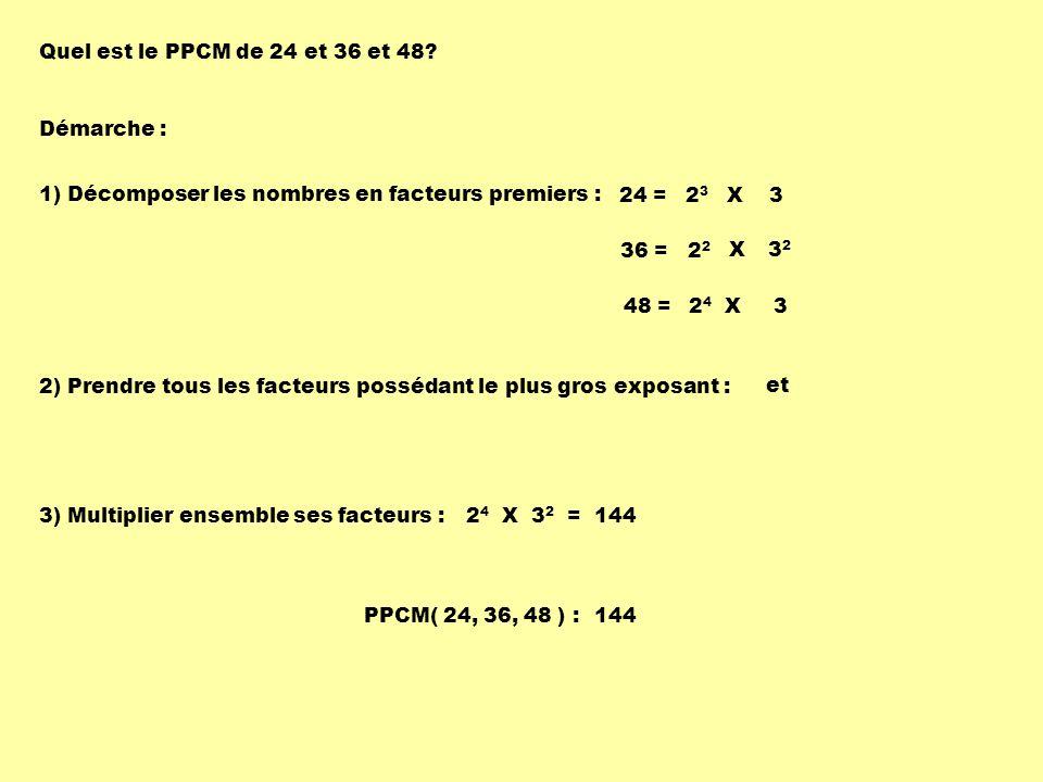 Quel est le PPCM de 24 et 36 et 48? Démarche : 1) Décomposer les nombres en facteurs premiers : 48 = X 3 36 = 2 X 2424 24 = X 32323 3232 PPCM( 24, 36,