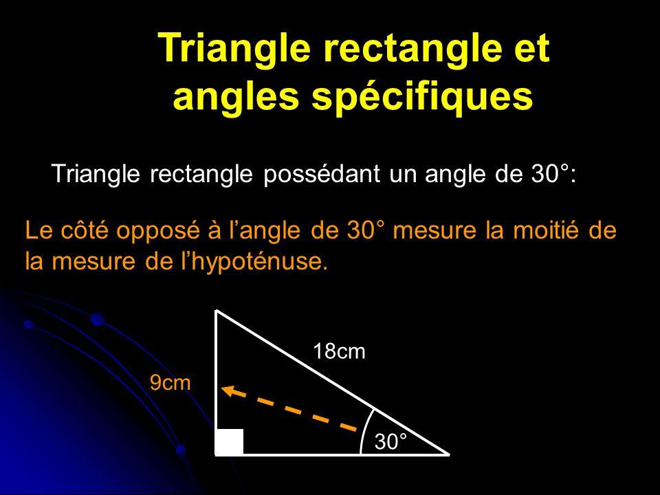 Triangle rectangle et angles spécifiques Triangle rectangle possédant un angle de 30°: Le côté opposé à langle de 30° mesure la moitié de la mesure de lhypoténuse.