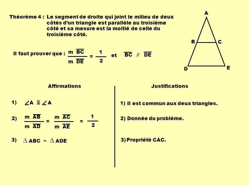 Affirmations Justifications A B C D E ABC ~ ADE : 4) m BC m DE = 1 2 4) Dans les triangles semblables, les mesures des segments homologues sont proportionnels.