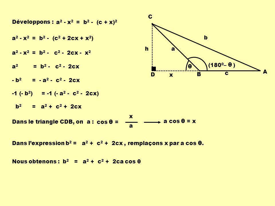 a 2 - x 2 = b 2 - (c + x) 2 Développons : a 2 - x 2 = b 2 - (c 2 + 2cx + x 2 ) a 2 - x 2 = b 2 - c 2 - 2cx - x 2 a 2 = b 2 - c 2 - 2cx - b 2 = - a 2 -