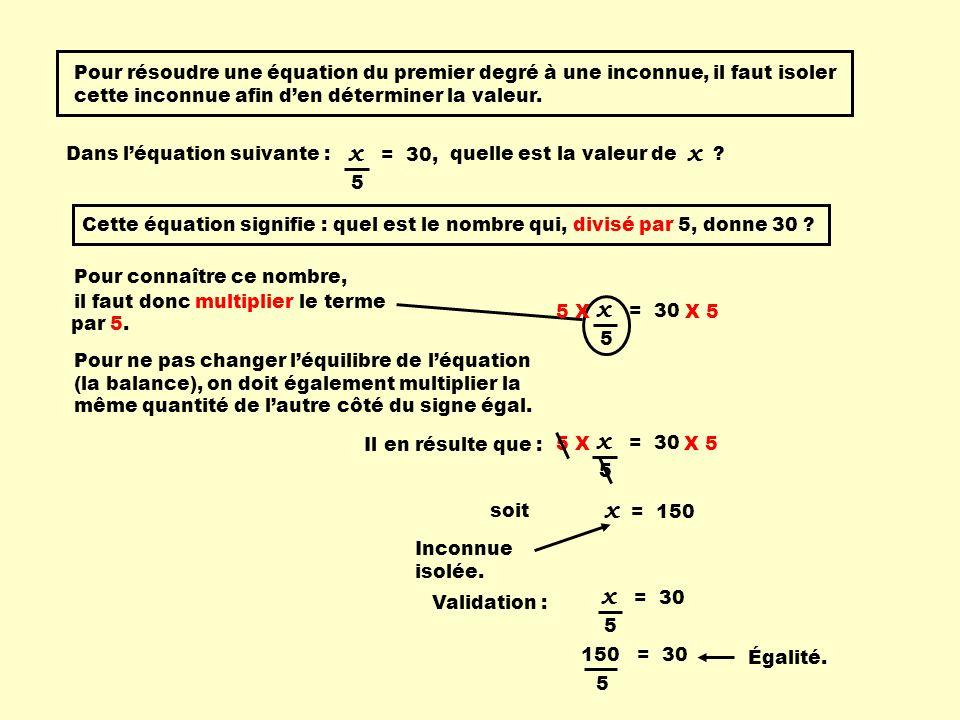 Pour résoudre une équation du premier degré à une inconnue, il faut isoler cette inconnue afin den déterminer la valeur. Dans léquation suivante : que