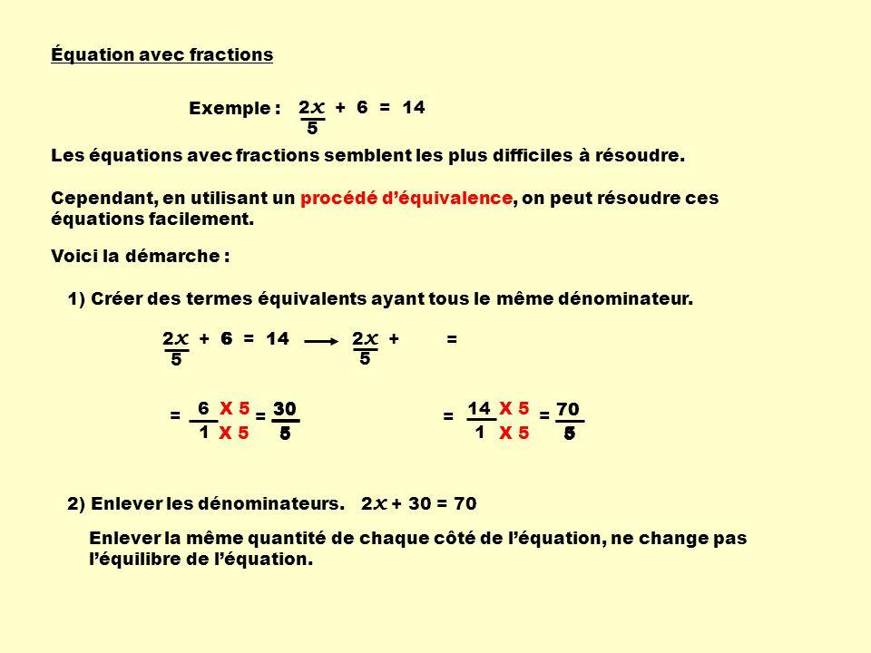 Équation avec fractions Exemple : 2 x + 6 = 14 5 Les équations avec fractions semblent les plus difficiles à résoudre.
