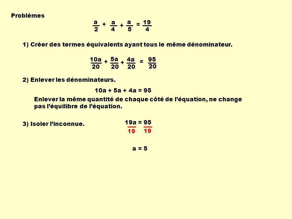 1) Créer des termes équivalents ayant tous le même dénominateur. 2) Enlever les dénominateurs. Problèmes 10a 20 + 5a 20 + = 95 20 4a 20 3) Isoler linc
