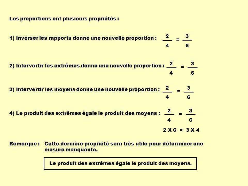 Les proportions ont plusieurs propriétés : 1) Inverser les rapports donne une nouvelle proportion : 2 4 = 2) Intervertir les extrêmes donne une nouvel