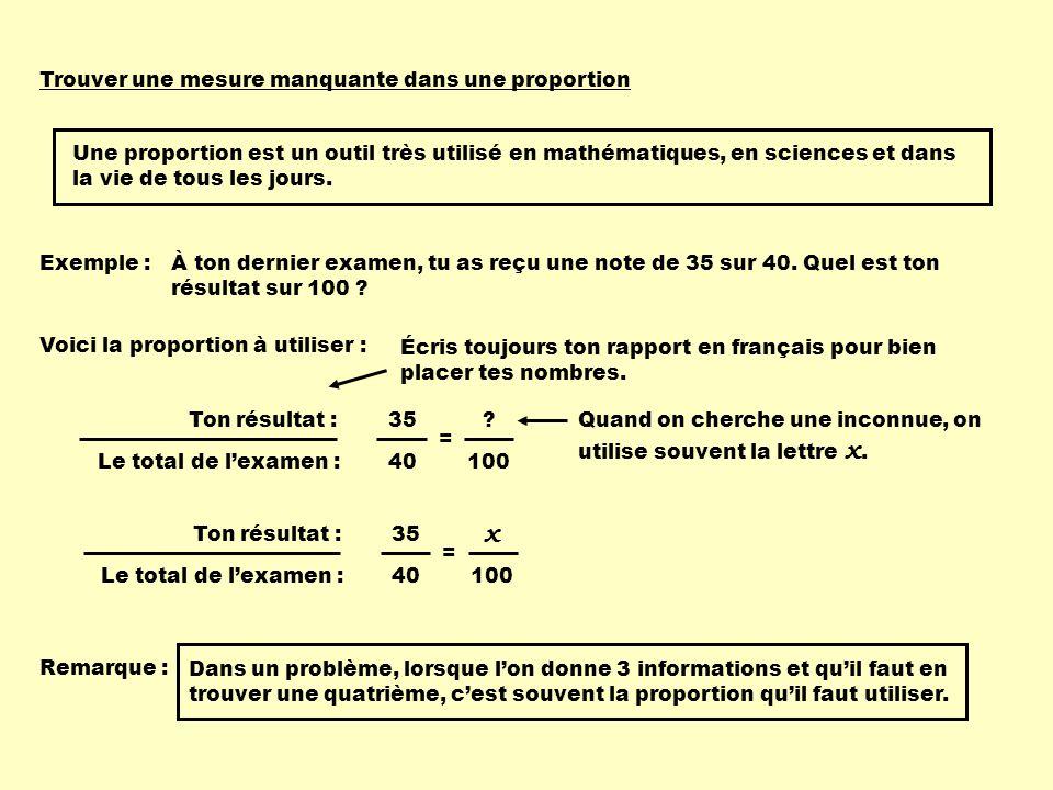 Trouver une mesure manquante dans une proportion Une proportion est un outil très utilisé en mathématiques, en sciences et dans la vie de tous les jou