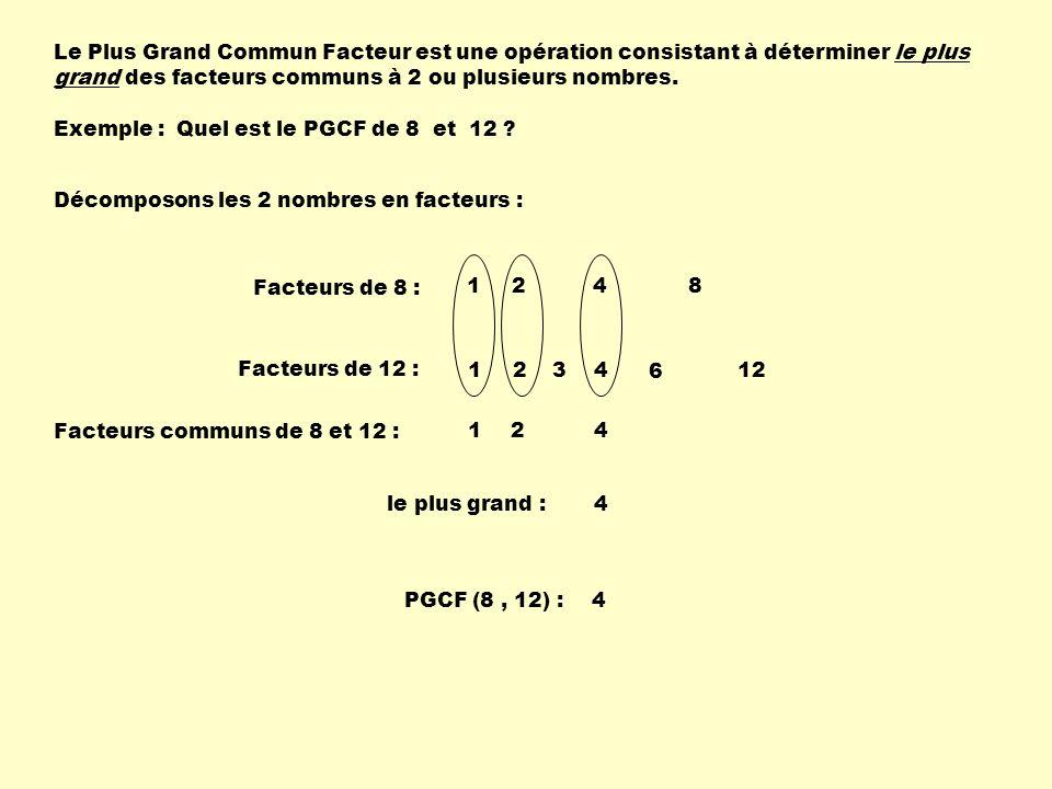 Le Plus Grand Commun Facteur est une opération consistant à déterminer le plus grand des facteurs communs à 2 ou plusieurs nombres. Exemple :Quel est