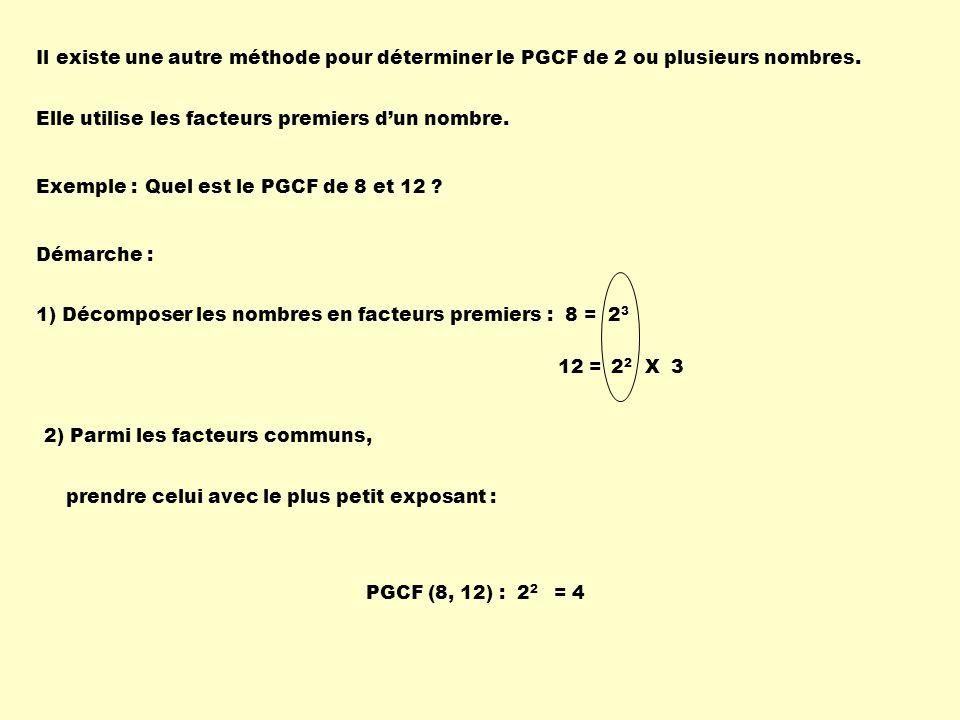 Il existe une autre méthode pour déterminer le PGCF de 2 ou plusieurs nombres. Elle utilise les facteurs premiers dun nombre. Exemple :Quel est le PGC