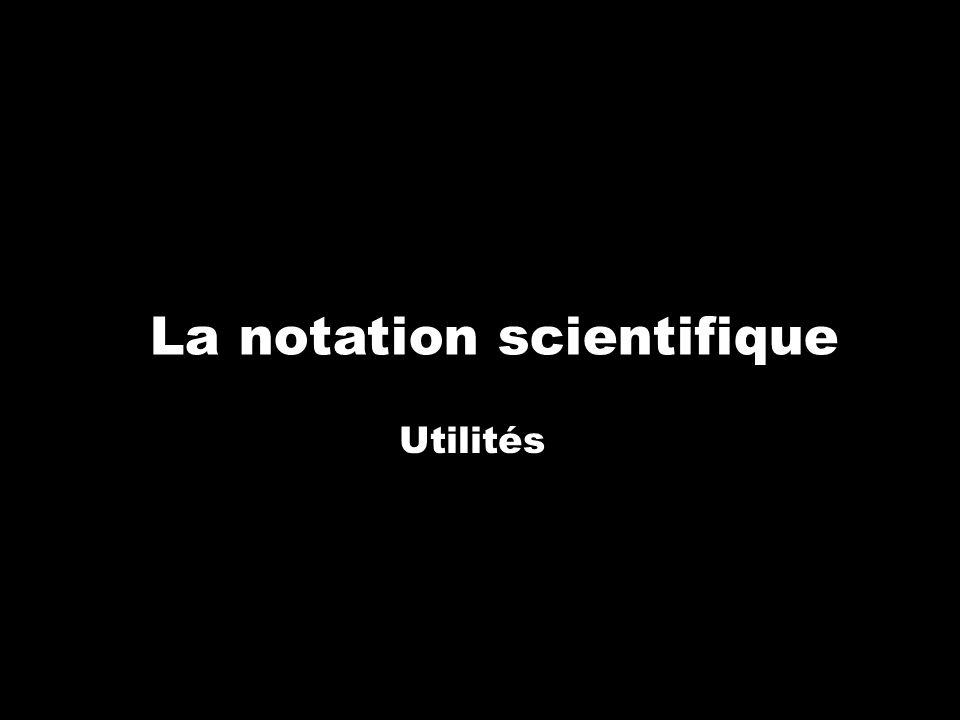 La notation scientifique Utilités