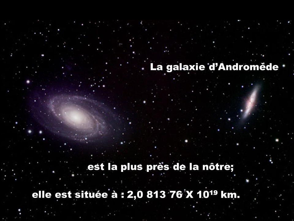 La galaxie dAndromède est la plus près de la nôtre; elle est située à : 2,0 813 76 X 10 19 km.