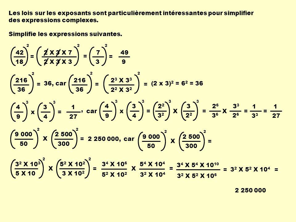 Les lois sur les exposants sont particulièrement intéressantes pour simplifier des expressions complexes. Simplifie les expressions suivantes. 42 18 2