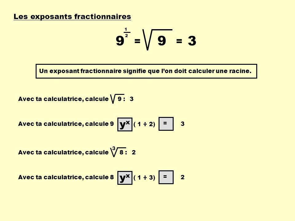Les exposants fractionnaires 9 1 2 = 9 = 3 Un exposant fractionnaire signifie que lon doit calculer une racine.