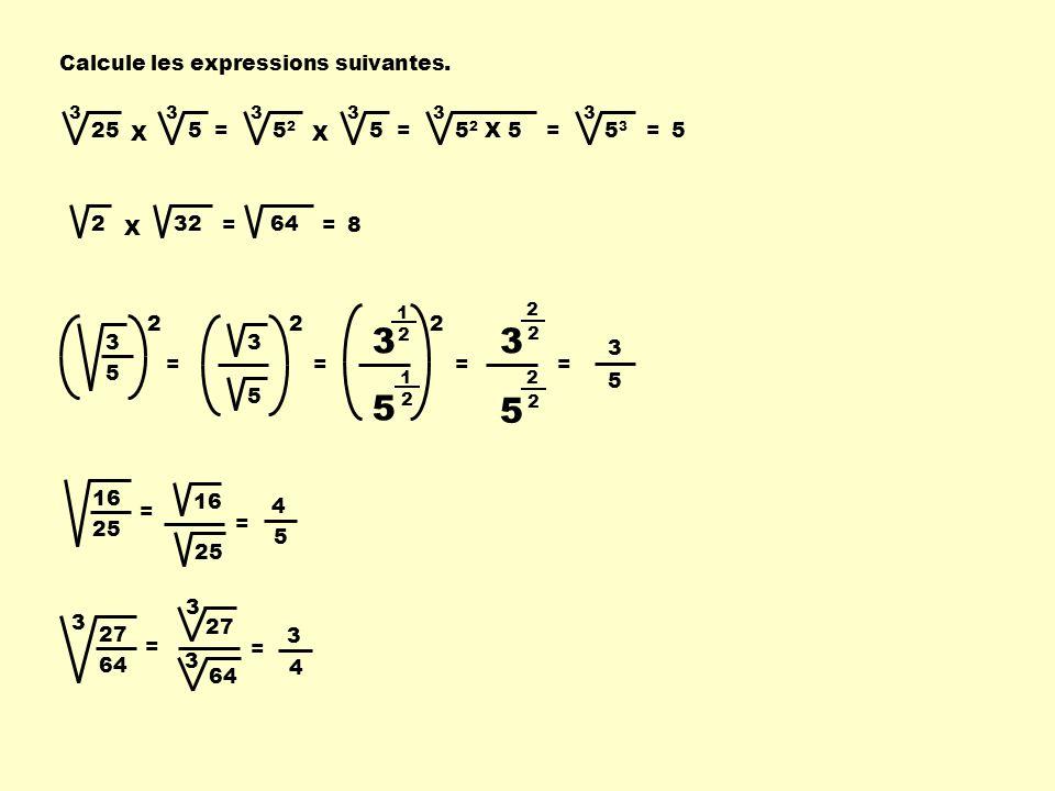 Calcule les expressions suivantes. 25 X = 33 55252 X = 33 55 2 X 5 = 3 5353 = 3 5 322 X = 64 = 8 3 5 2 = 3 5 2 = 3 5 2 = 1 2 1 2 3 5 = 2 2 2 2 3 5 16