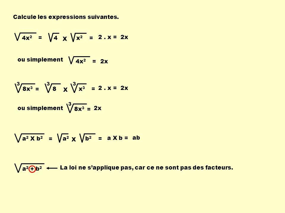Calcule les expressions suivantes.8x 3 = 3 = x3x3 8 X 33 x2x2 4 X = 4x 2 = 2.