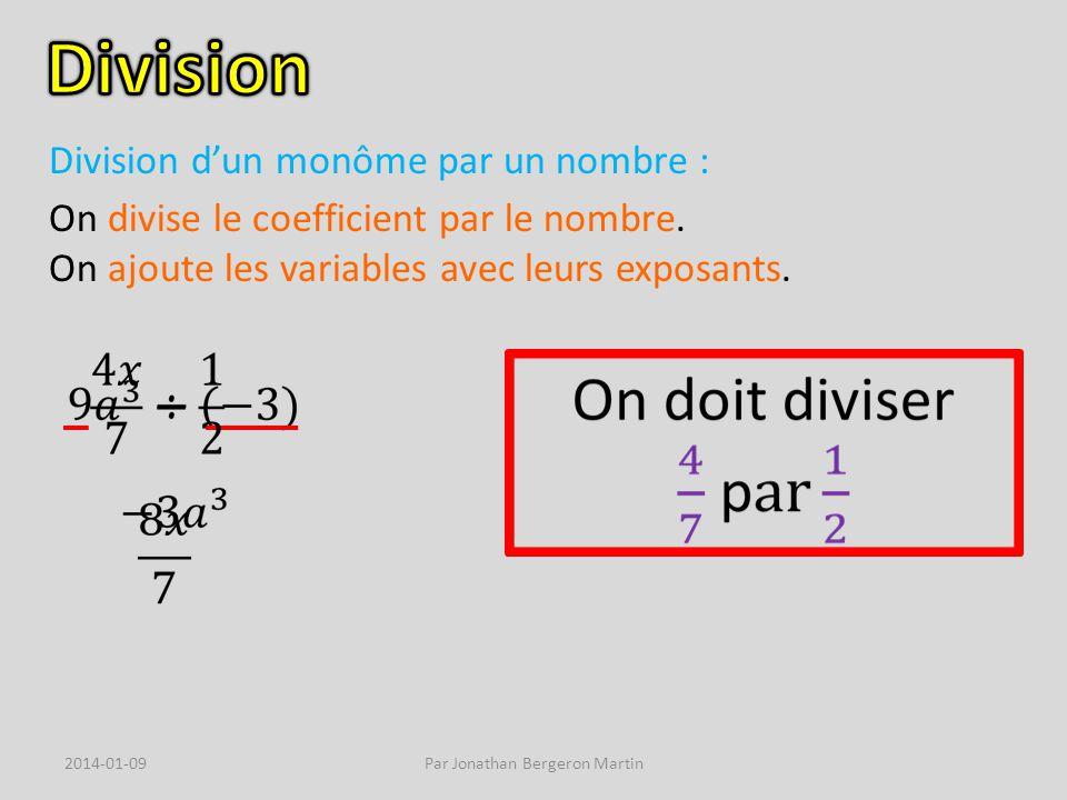 Division dun monôme par un nombre : On divise le coefficient par le nombre.