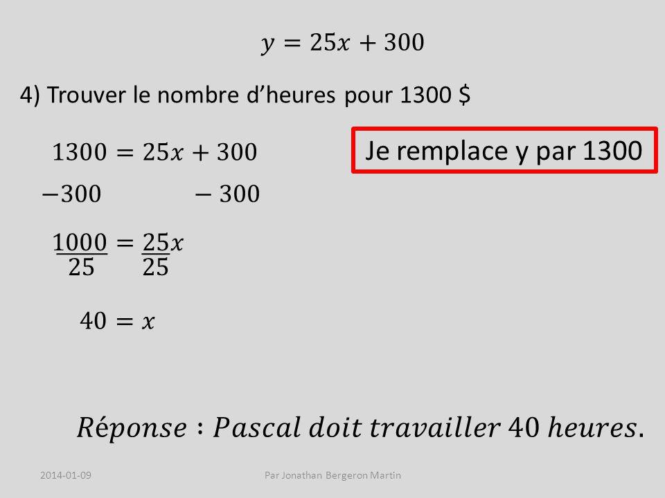 4) Trouver le nombre dheures pour 1300 $ Je remplace y par 1300 2014-01-09Par Jonathan Bergeron Martin