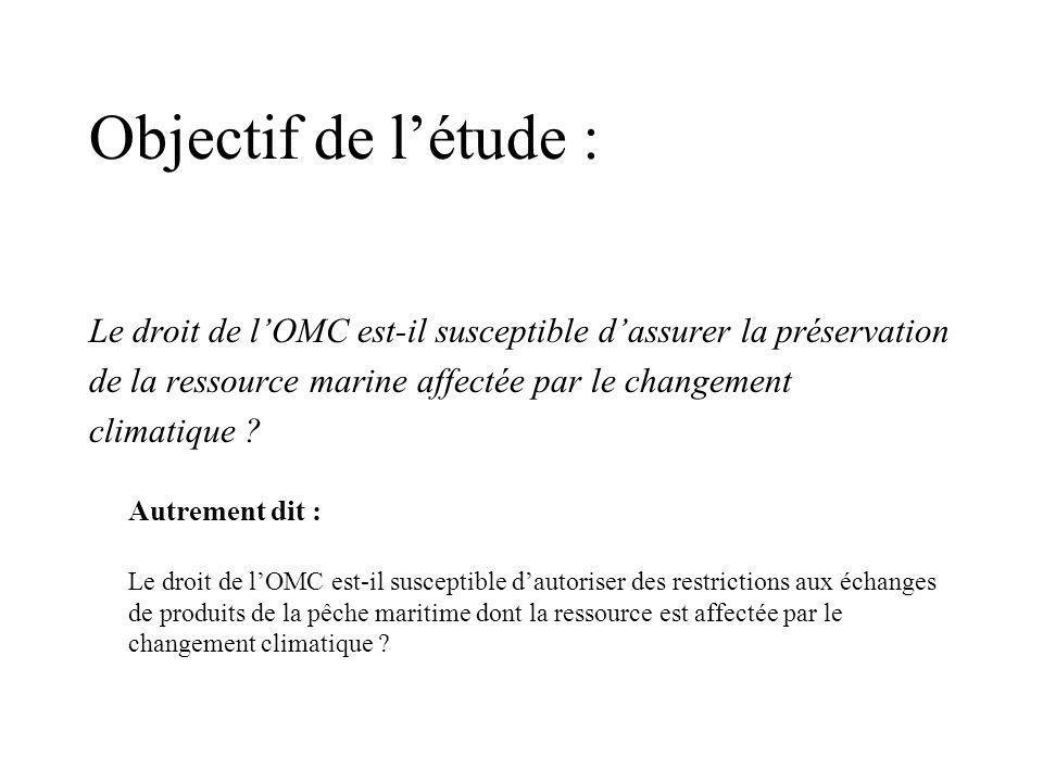 Objectif de létude : Le droit de lOMC est-il susceptible dassurer la préservation de la ressource marine affectée par le changement climatique .