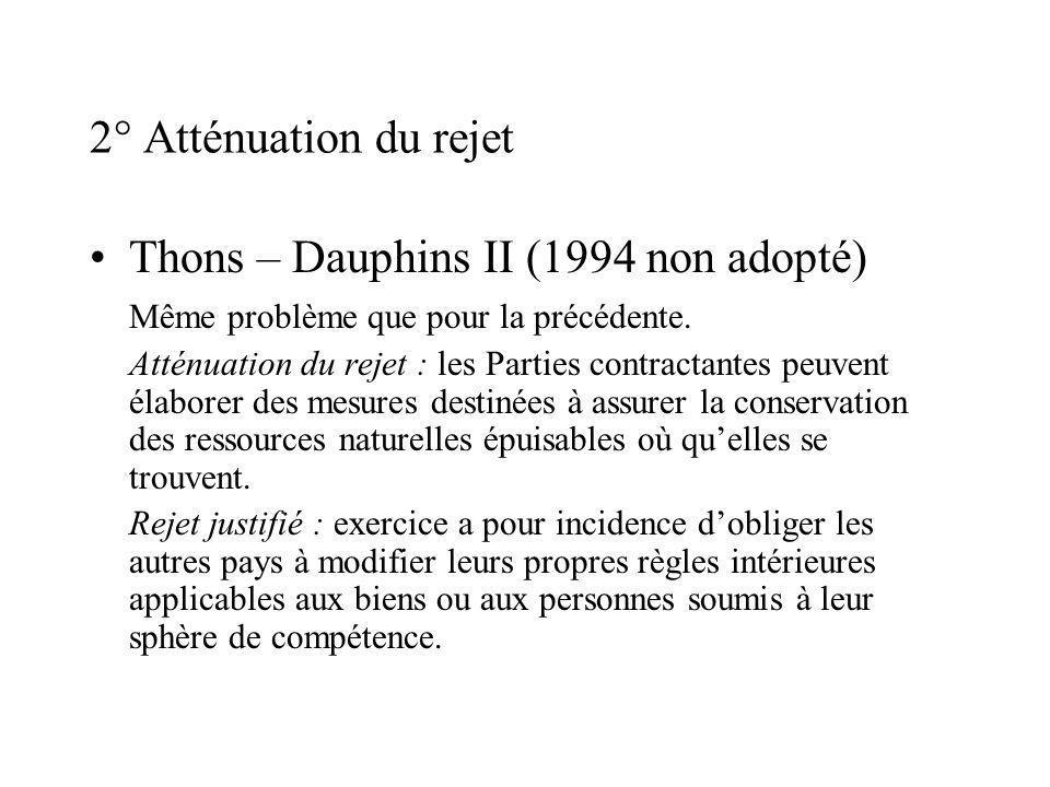 2° Atténuation du rejet Thons – Dauphins II (1994 non adopté) Même problème que pour la précédente.