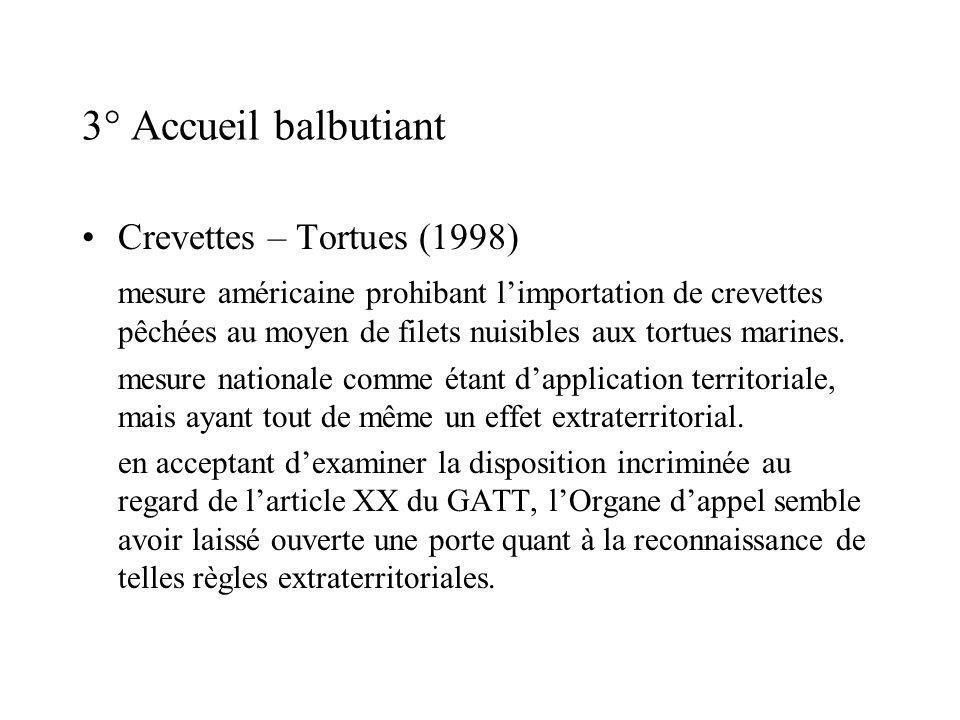 3° Accueil balbutiant Crevettes – Tortues (1998) mesure américaine prohibant limportation de crevettes pêchées au moyen de filets nuisibles aux tortues marines.