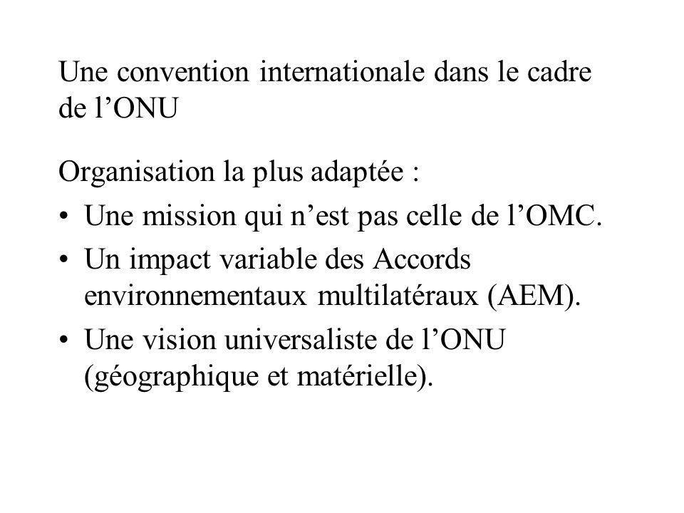 Une convention internationale dans le cadre de lONU Organisation la plus adaptée : Une mission qui nest pas celle de lOMC.