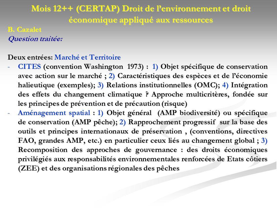 Mois 12++ (CERTAP) Droit de lenvironnement et droit économique appliqué aux ressources B. Cazalet Question traitée: Deux entrées: Marché et Territoire