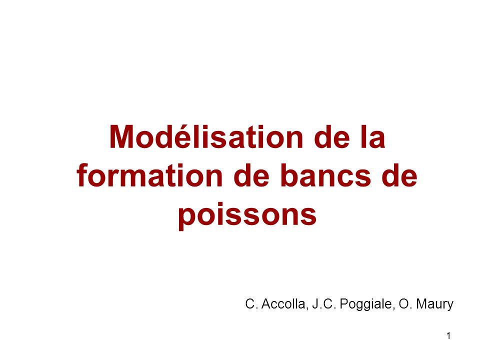 1 Modélisation de la formation de bancs de poissons C. Accolla, J.C. Poggiale, O. Maury