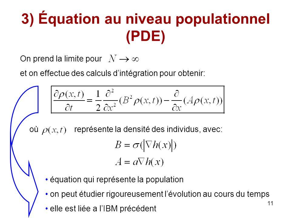 11 3) Équation au niveau populationnel (PDE) On prend la limite pour et on effectue des calculs dintégration pour obtenir: où représente la densité de