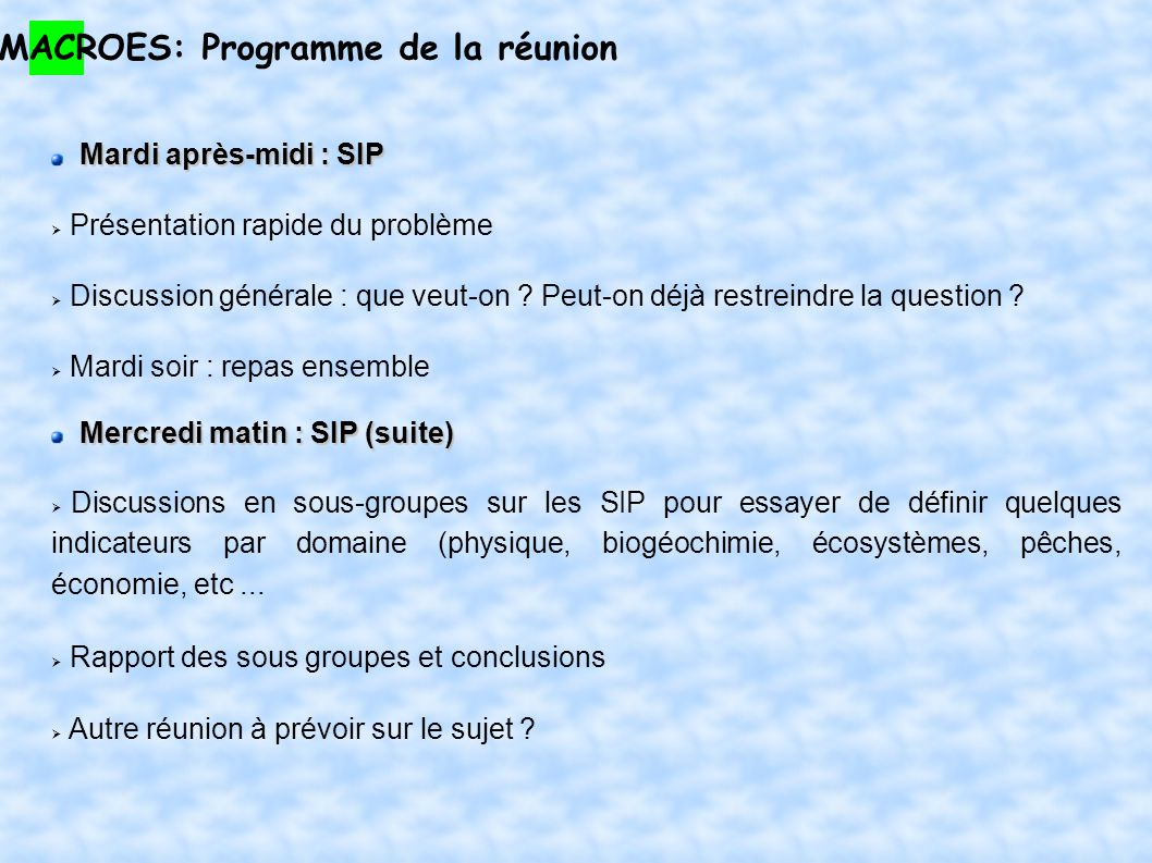 MACROES: Programme de la réunion Mardi après-midi : SIP Mardi après-midi : SIP Présentation rapide du problème Discussion générale : que veut-on .