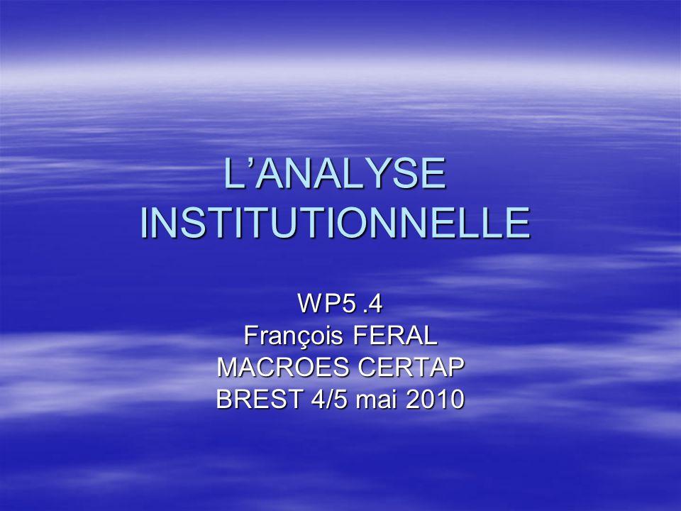 LANALYSE INSTITUTIONNELLE WP5.4 François FERAL MACROES CERTAP BREST 4/5 mai 2010