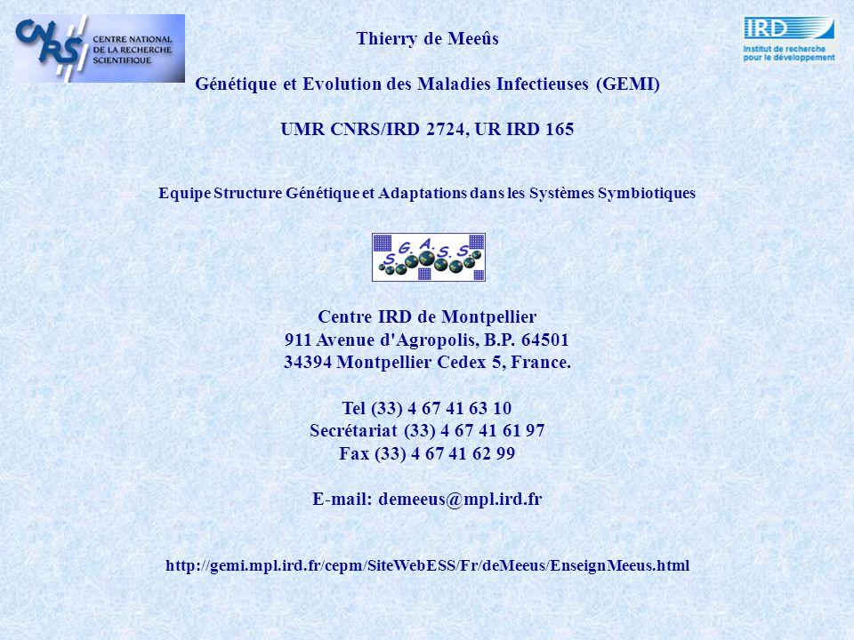 Thierry de Meeûs Génétique et Evolution des Maladies Infectieuses (GEMI) UMR CNRS/IRD 2724, UR IRD 165 Equipe Structure Génétique et Adaptations dans les Systèmes Symbiotiques Centre IRD de Montpellier 911 Avenue d Agropolis, B.P.