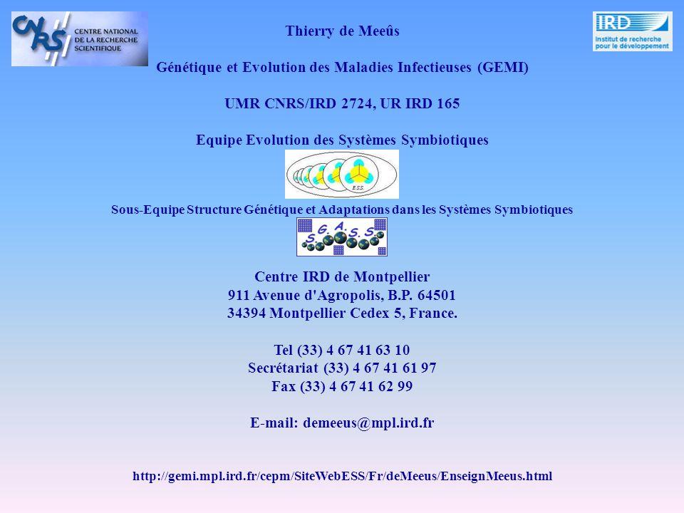 Thierry de Meeûs Génétique et Evolution des Maladies Infectieuses (GEMI) UMR CNRS/IRD 2724, UR IRD 165 Equipe Evolution des Systèmes Symbiotiques Sous