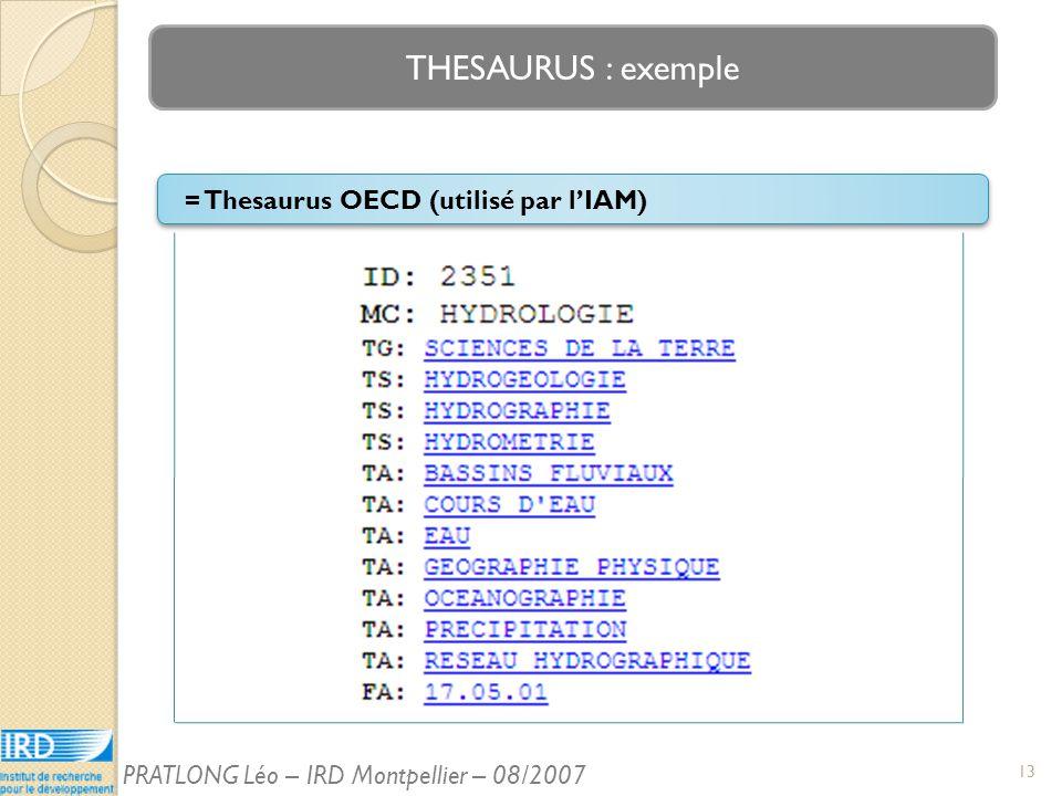 THESAURUS : exemple = Thesaurus OECD (utilisé par lIAM) 13 PRATLONG Léo – IRD Montpellier – 08/2007