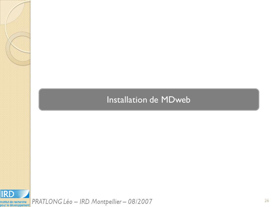 Installation de MDweb 26 PRATLONG Léo – IRD Montpellier – 08/2007