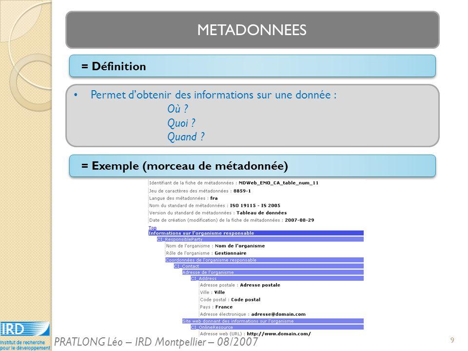 9 METADONNEES Permet dobtenir des informations sur une donnée : Où .