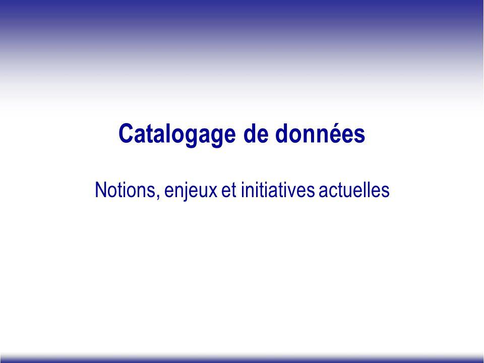 Catalogage de données Notions, enjeux et initiatives actuelles