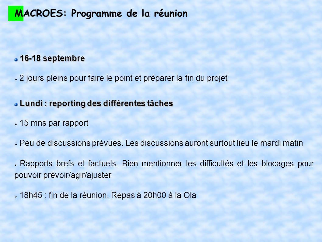 MACROES: Programme de la réunion 16-18 septembre 2 jours pleins pour faire le point et préparer la fin du projet Lundi : reporting des différentes tâches 15 mns par rapport Peu de discussions prévues.