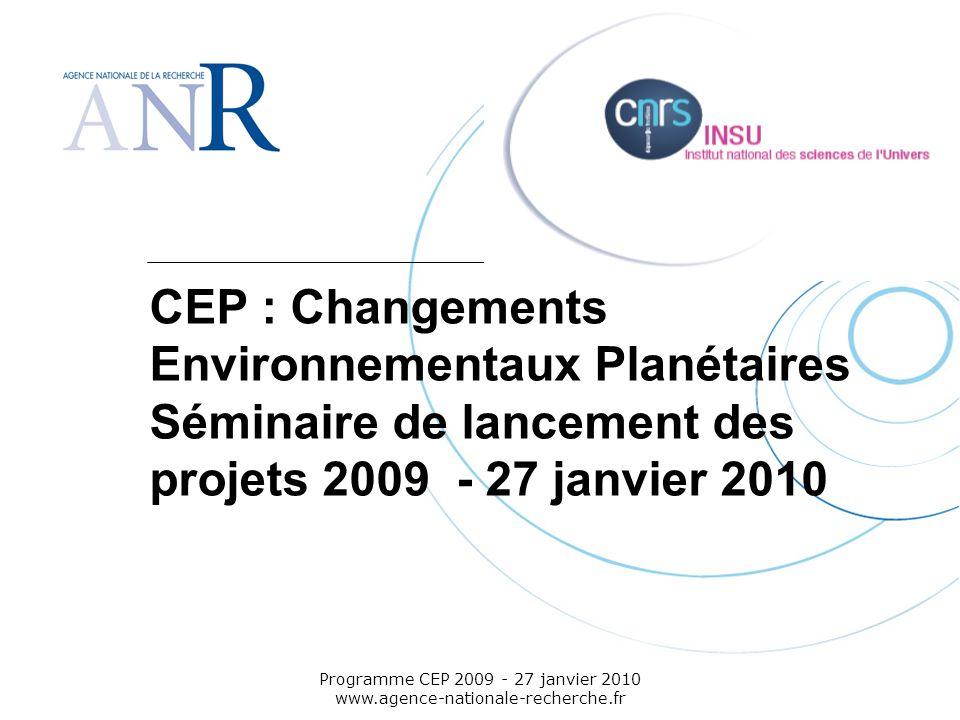 Emplacement pour logo structure support Programme CEP 2009 - 27 janvier 2010 www.agence-nationale-recherche.fr CEP : Changements Environnementaux Plan