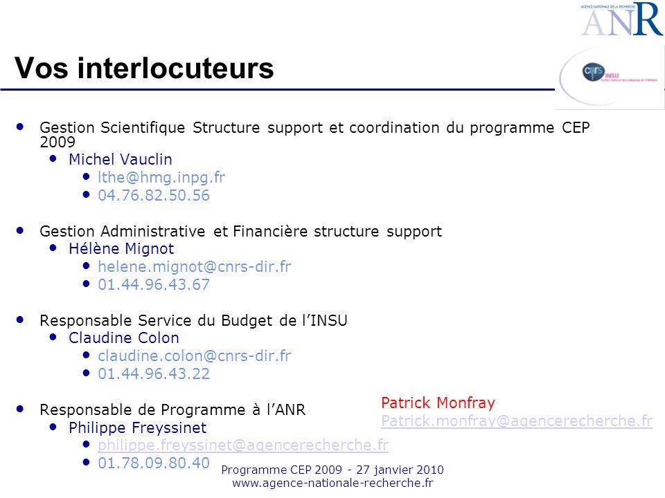 Emplacement pour logo structure support Programme CEP 2009 - 27 janvier 2010 www.agence-nationale-recherche.fr Vos interlocuteurs Gestion Scientifique