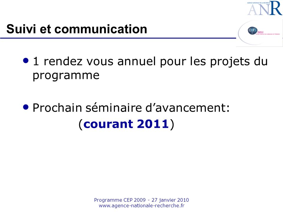 Emplacement pour logo structure support Programme CEP 2009 - 27 janvier 2010 www.agence-nationale-recherche.fr Suivi et communication 1 rendez vous an