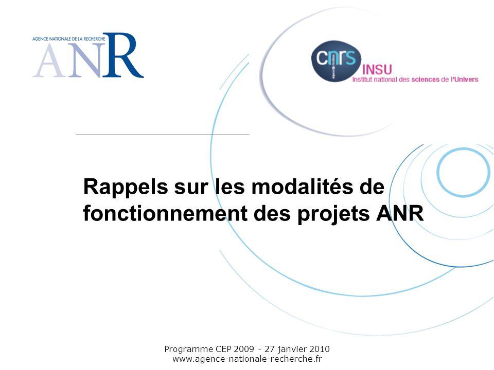Emplacement pour logo structure support Programme CEP 2009 - 27 janvier 2010 www.agence-nationale-recherche.fr Rappels sur les modalités de fonctionne