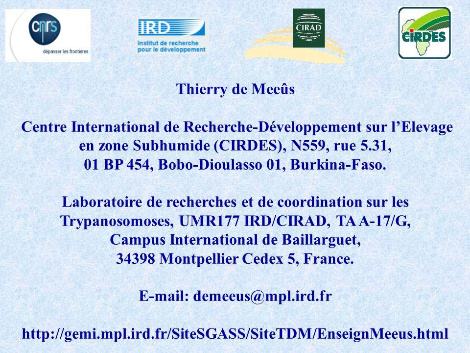 Thierry de Meeûs Centre International de Recherche-Développement sur lElevage en zone Subhumide (CIRDES), N559, rue 5.31, 01 BP 454, Bobo-Dioulasso 01, Burkina-Faso.