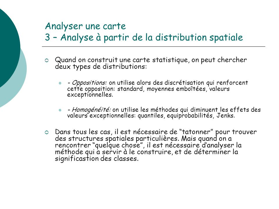 Analyser une carte 3 – Analyse à partir de la distribution spatiale Quand on construit une carte statistique, on peut chercher deux types de distribut