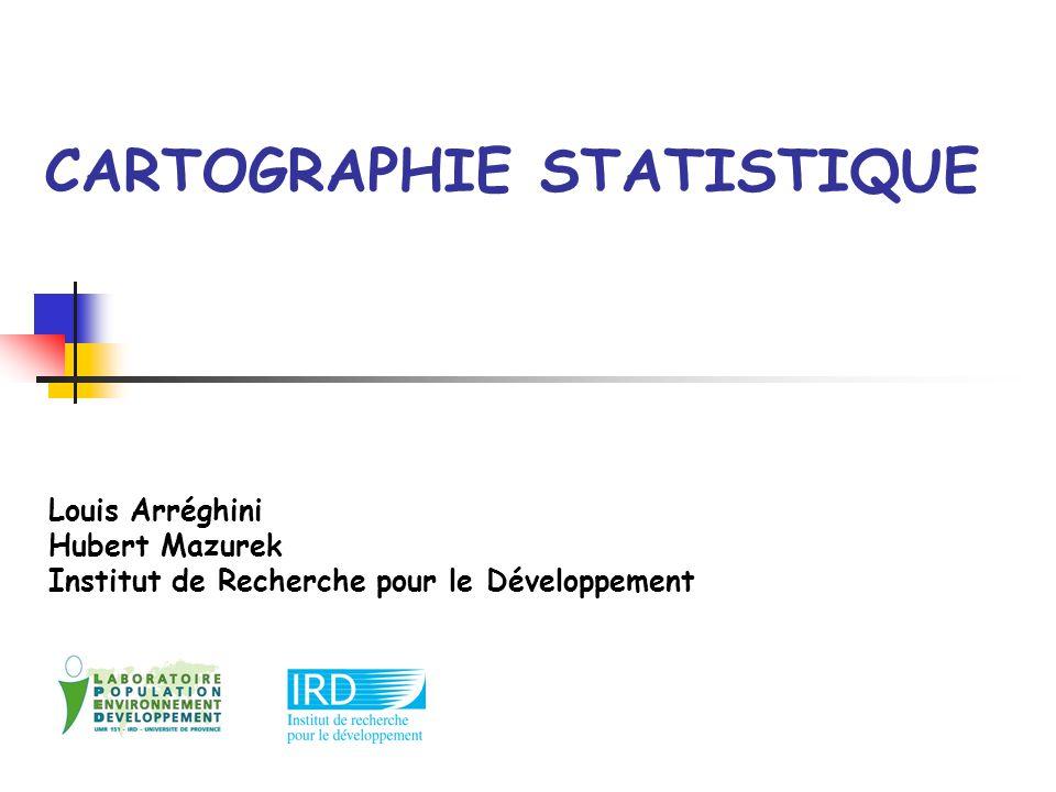 CARTOGRAPHIE STATISTIQUE Louis Arréghini Hubert Mazurek Institut de Recherche pour le Développement