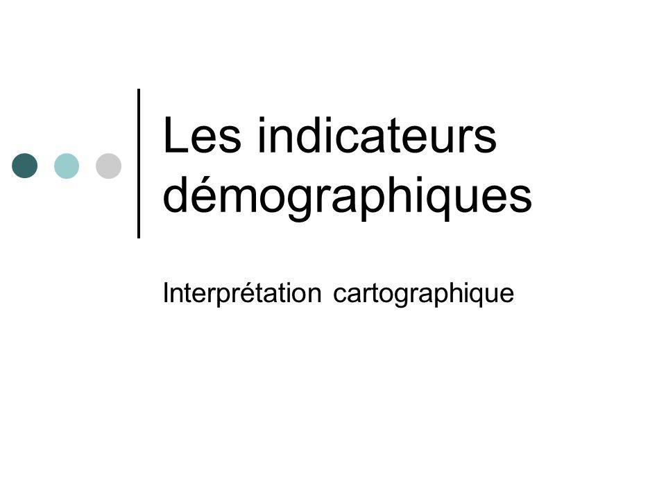Les indicateurs démographiques Interprétation cartographique