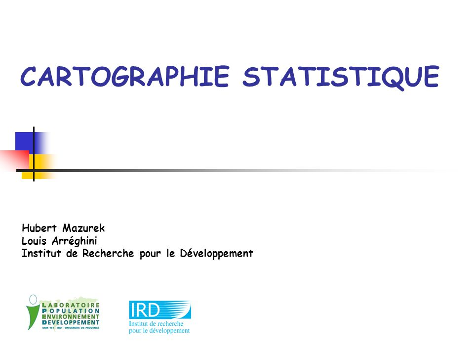 CARTOGRAPHIE STATISTIQUE Hubert Mazurek Louis Arréghini Institut de Recherche pour le Développement