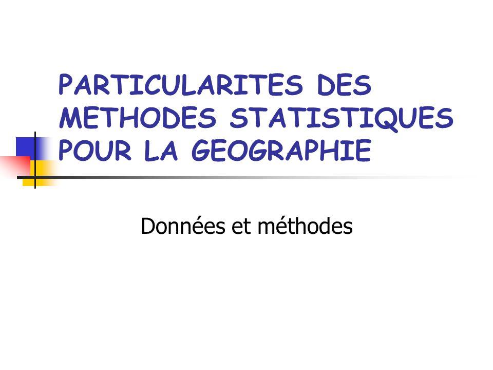 PARTICULARITES DES METHODES STATISTIQUES POUR LA GEOGRAPHIE Données et méthodes